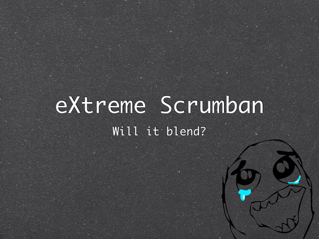 eXtreme Scrumban Will it blend?