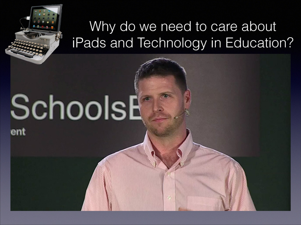Why do we need to care about iPads and Technolo...