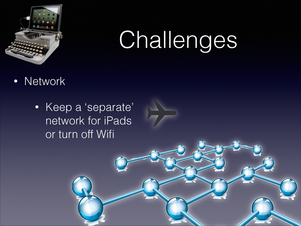 Challenges • Network • Keep a 'separate' networ...