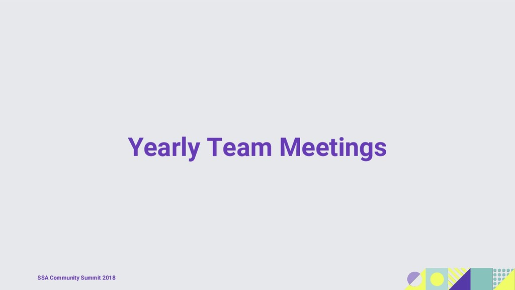 SSA Community Summit 2018 Yearly Team Meetings