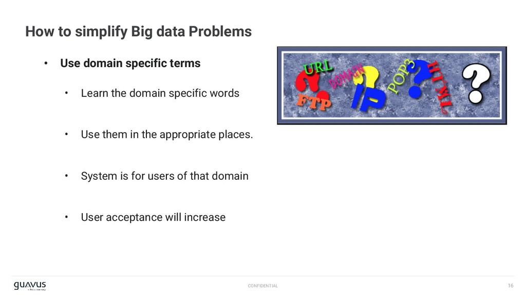 16 CONFIDENTIAL How to simplify Big data Proble...