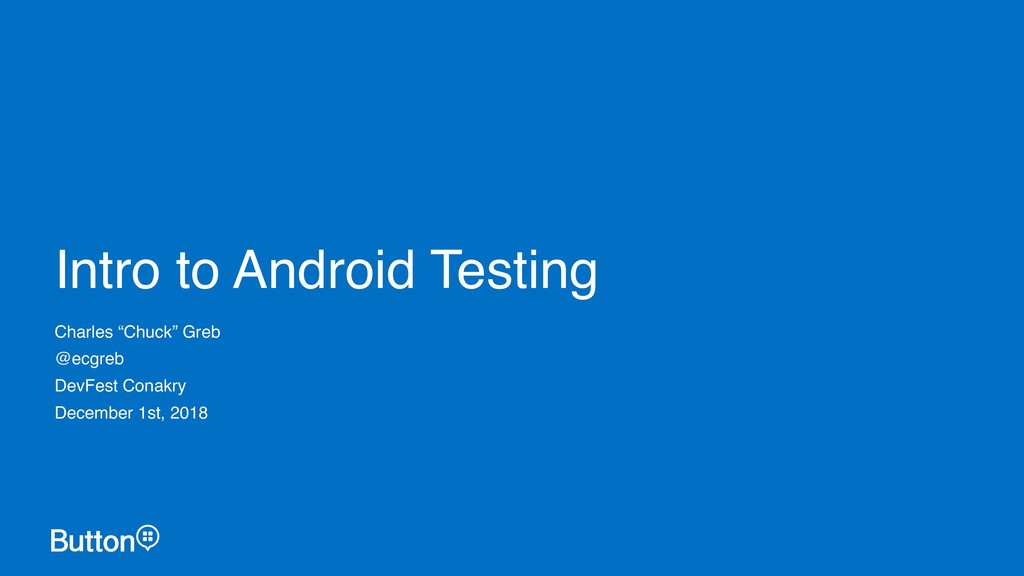 """Intro to Android Testing Charles """"Chuck"""" Greb @..."""