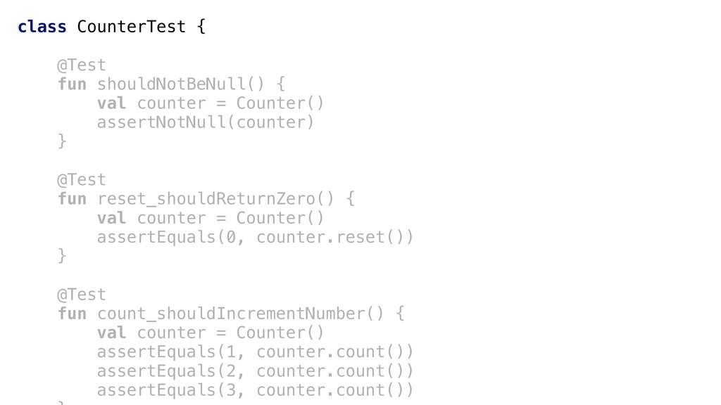 class CounterTest { @Test fun shouldNotBeNull()...