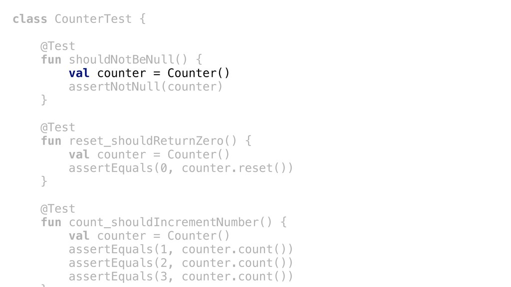 class CounterTest { @Test+ fun shouldNotBeNull(...