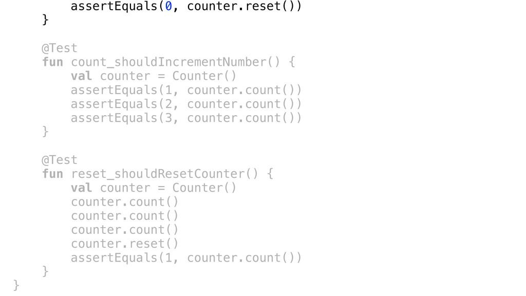 assertEquals(0, counter.reset()) }a @Test fun c...