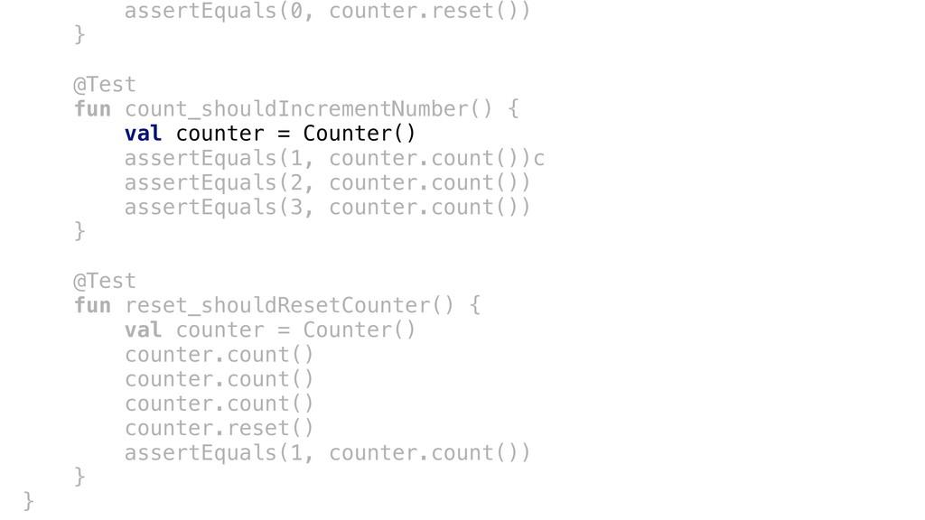 assertEquals(0, counter.reset()) }a @Testc fun ...