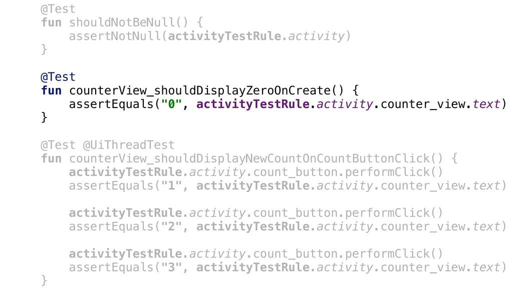 @Test+ fun shouldNotBeNull() { assertNotNull(ac...
