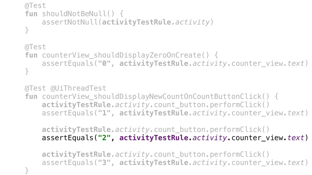 @Test fun shouldNotBeNull() { assertNotNull(act...