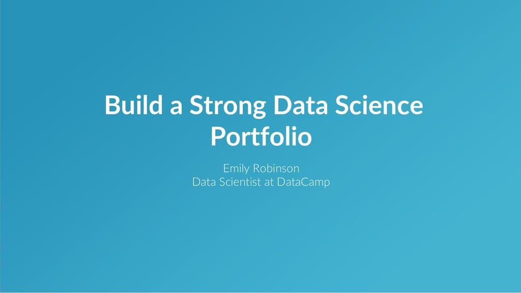 Emily Robinson Data Scientist at DataCamp Build...