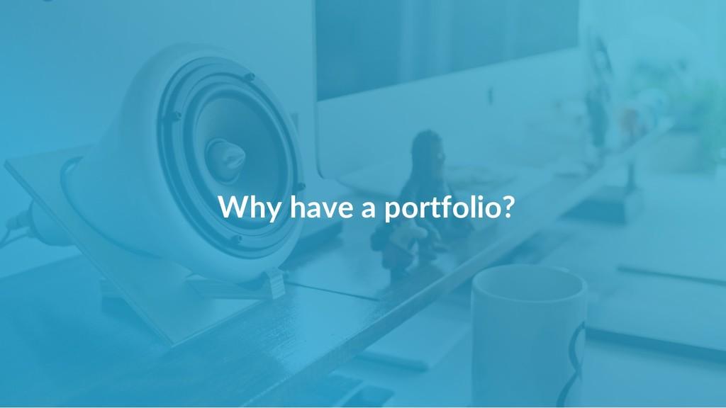 Why have a portfolio?