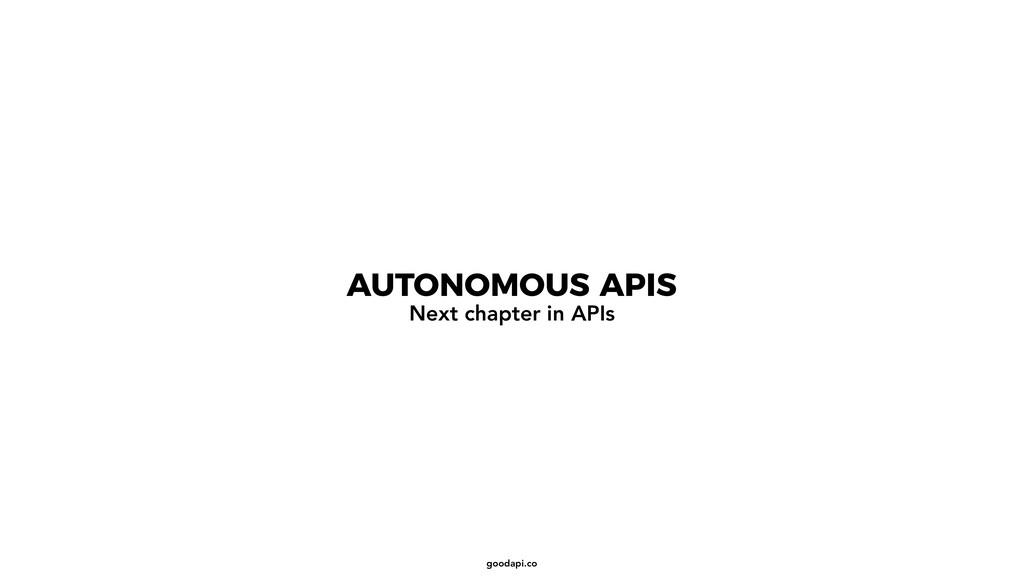 goodapi.co AUTONOMOUS APIS Next chapter in APIs