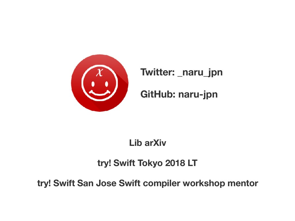 Twitter: _naru_jpn GitHub: naru-jpn try! Swift ...