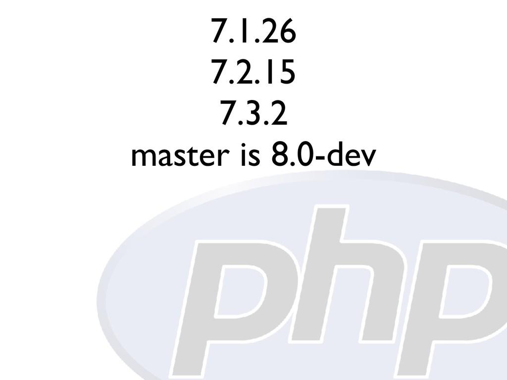 7.1.26 7.2.15 7.3.2 master is 8.0-dev