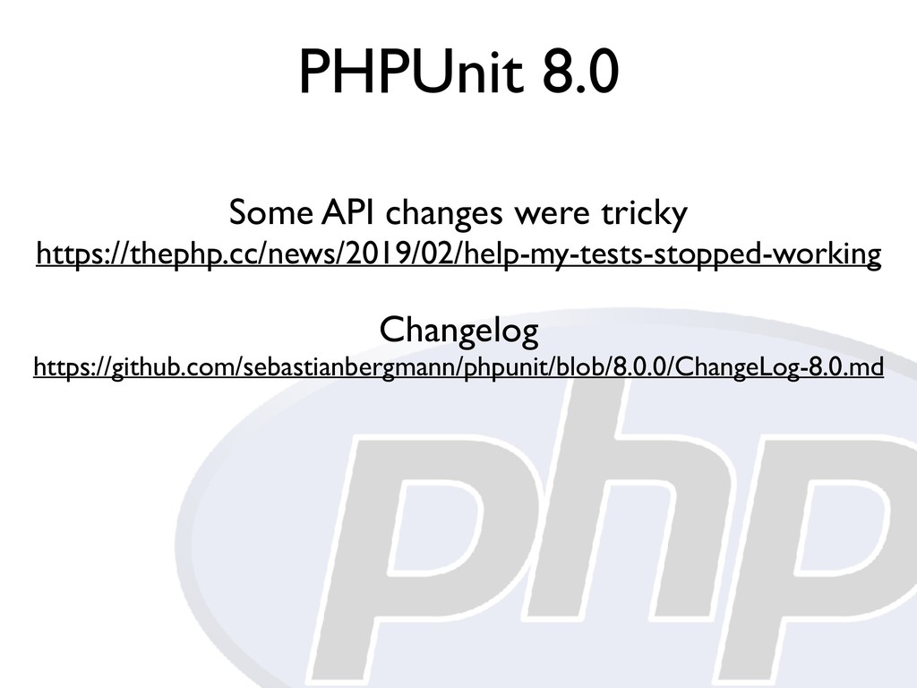 PHPUnit 8.0 Some API changes were tricky https:...