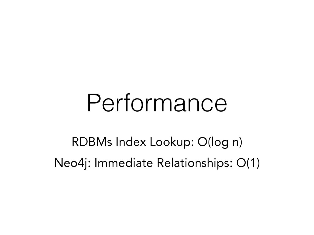 Performance RDBMs Index Lookup: O(log n) Neo4j:...