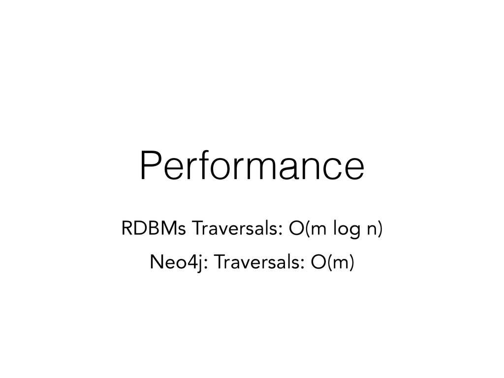 Performance RDBMs Traversals: O(m log n) Neo4j:...