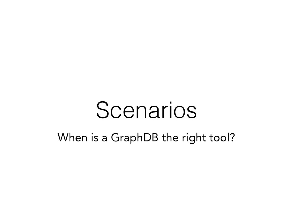 Scenarios When is a GraphDB the right tool?