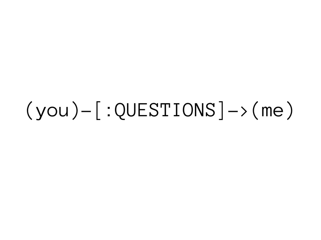 (you)-[:QUESTIONS]->(me)