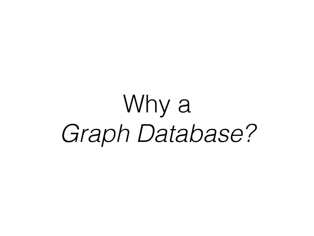 Why a Graph Database?