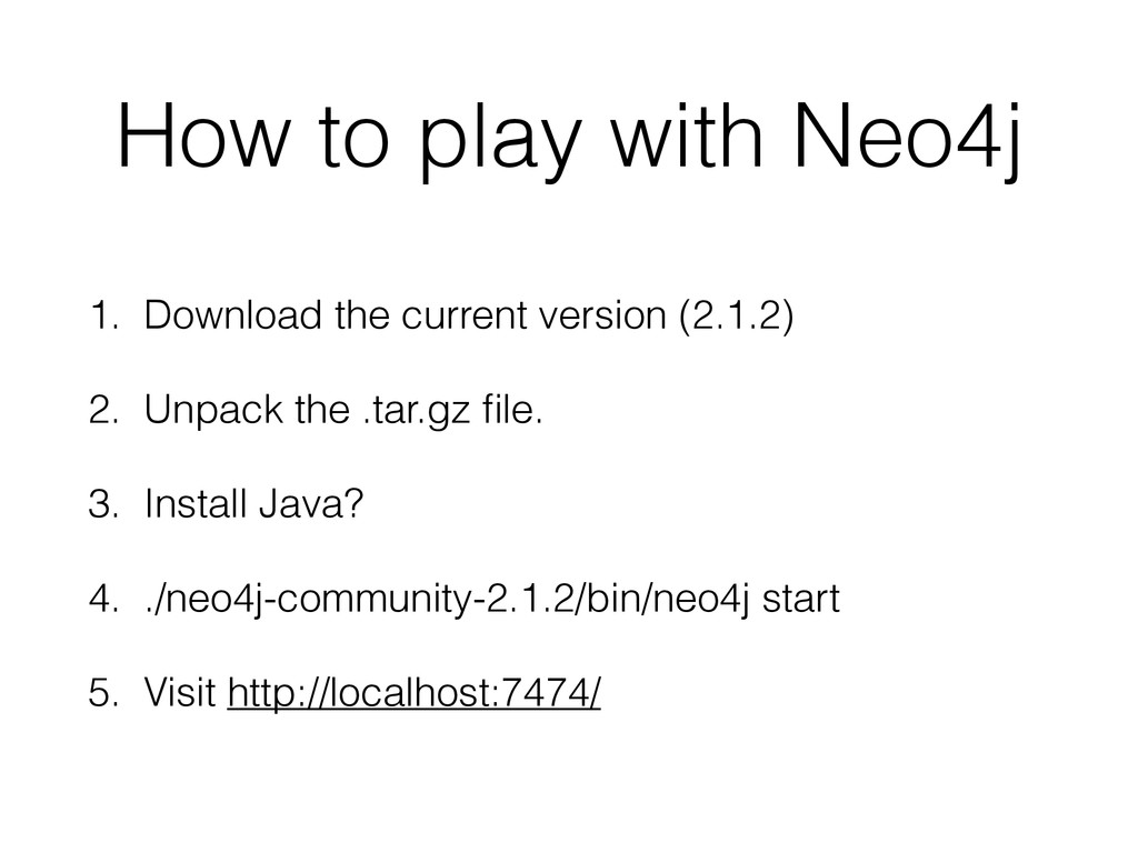 How to play with Neo4j 1. Download the current ...