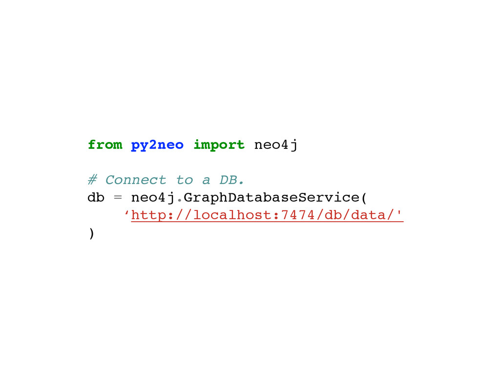 from py2neo import neo4j! ! # Connect to a DB.!...