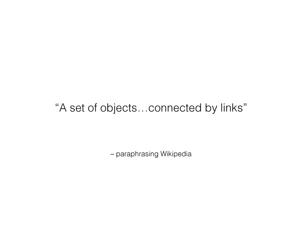 "– paraphrasing Wikipedia ""A set of objects…conn..."