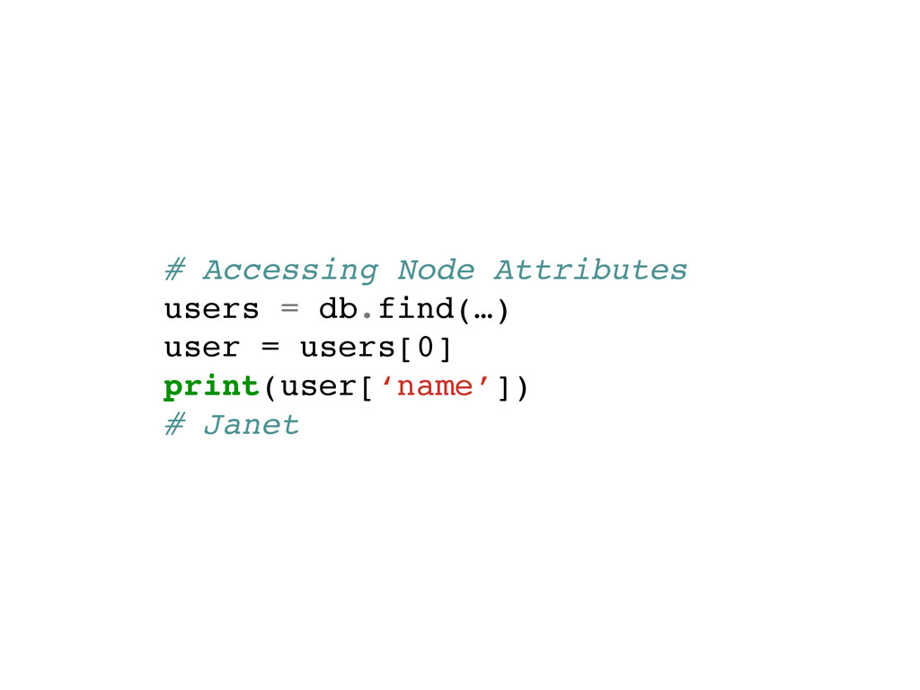 # Accessing Node Attributes! users = db.find(…)...