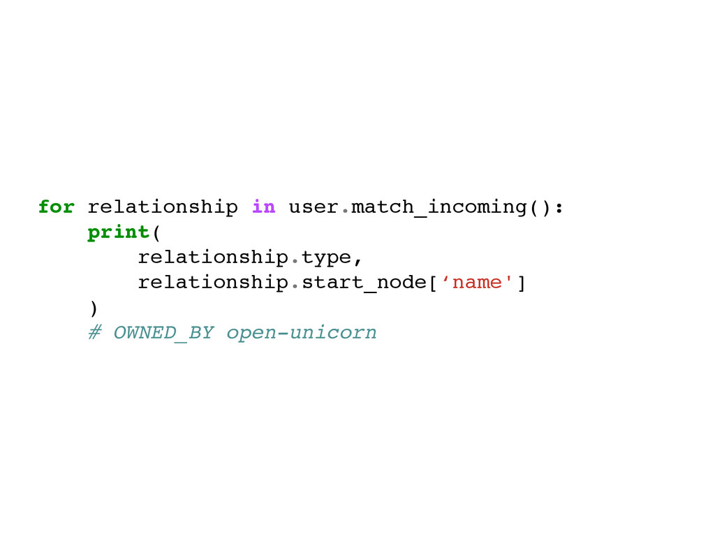 for relationship in user.match_incoming():! pri...