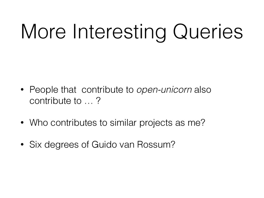 More Interesting Queries • People that contribu...
