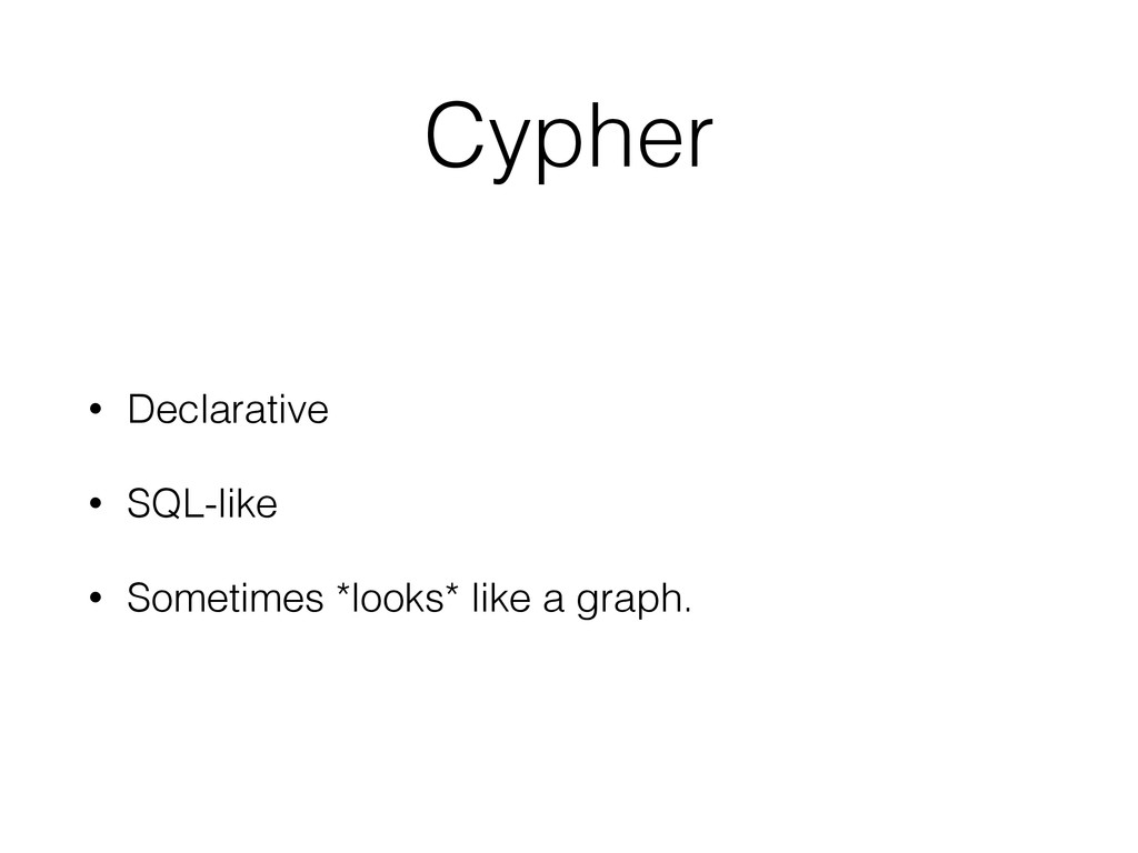 Cypher • Declarative • SQL-like • Sometimes *lo...