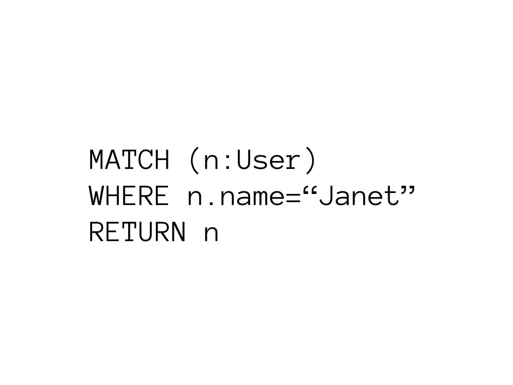 "MATCH (n:User) WHERE n.name=""Janet"" RETURN n"