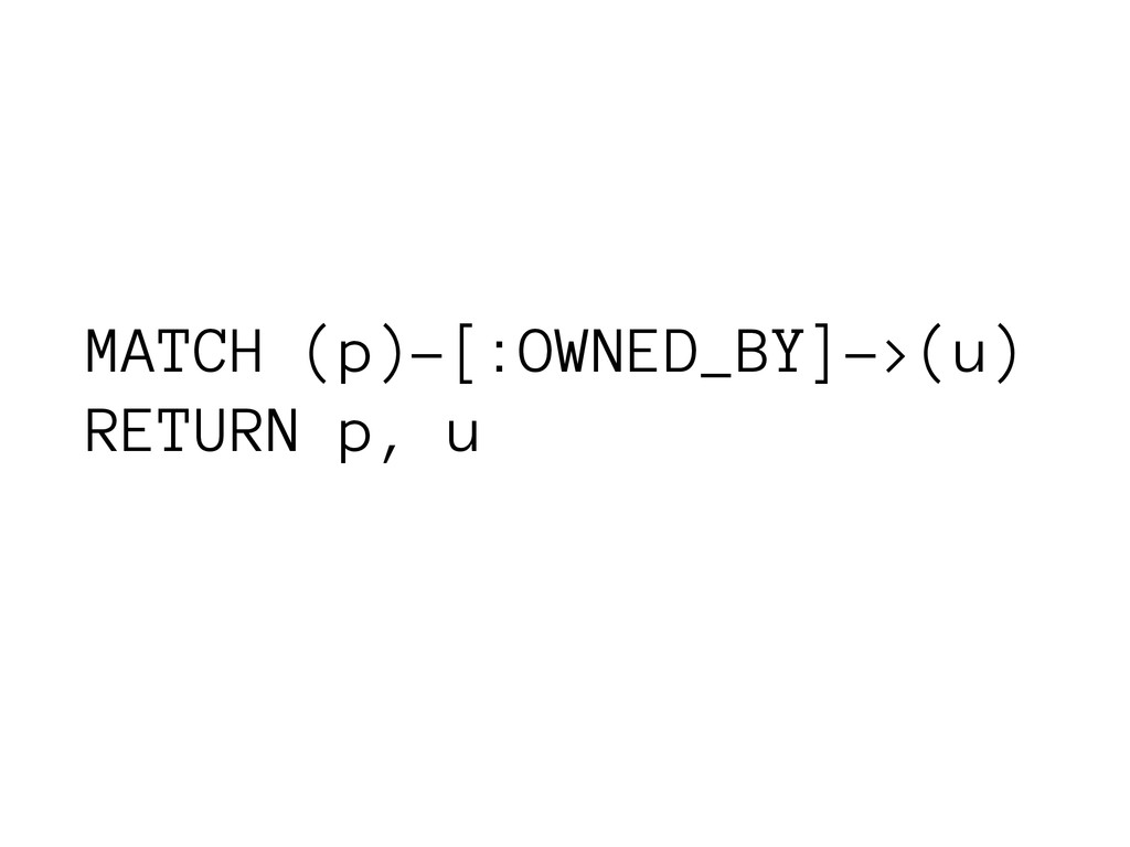 MATCH (p)-[:OWNED_BY]->(u) RETURN p, u