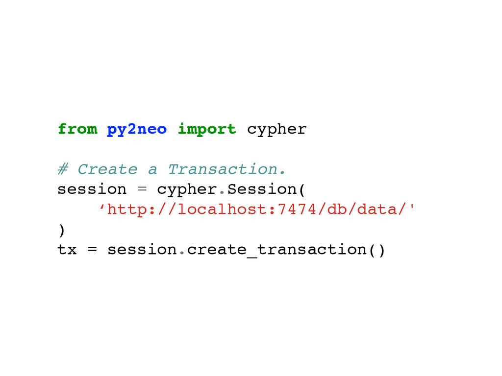 from py2neo import cypher! ! # Create a Transac...