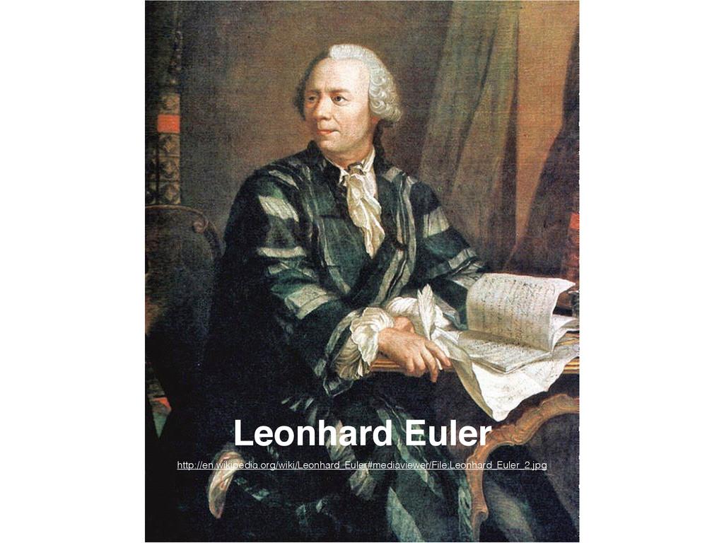 http://en.wikipedia.org/wiki/Leonhard_Euler#med...