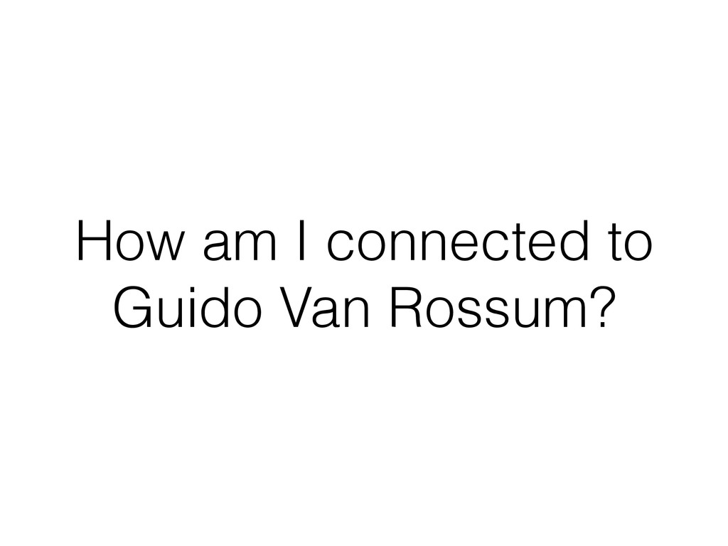 How am I connected to Guido Van Rossum?