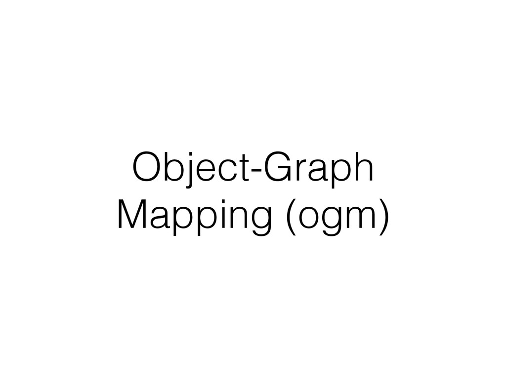 Object-Graph Mapping (ogm)