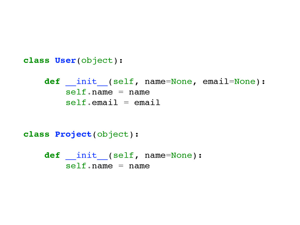 ! class User(object):! ! def __init__(self, nam...
