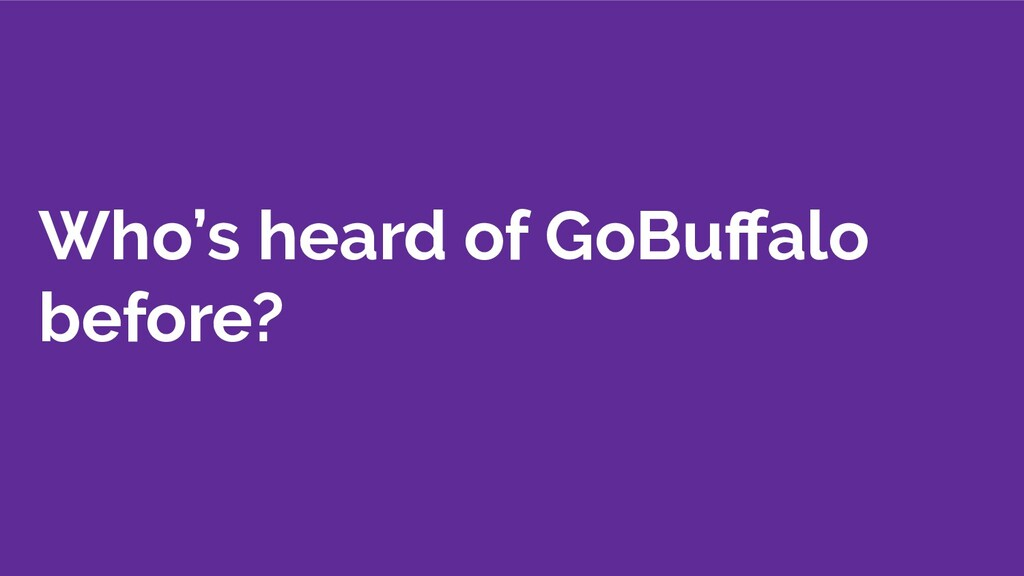 Who's heard of GoBuffalo before?