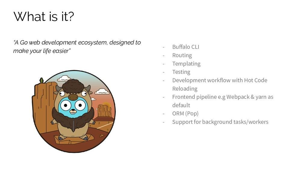 What is it? - Buffalo CLI - Routing - Templating...